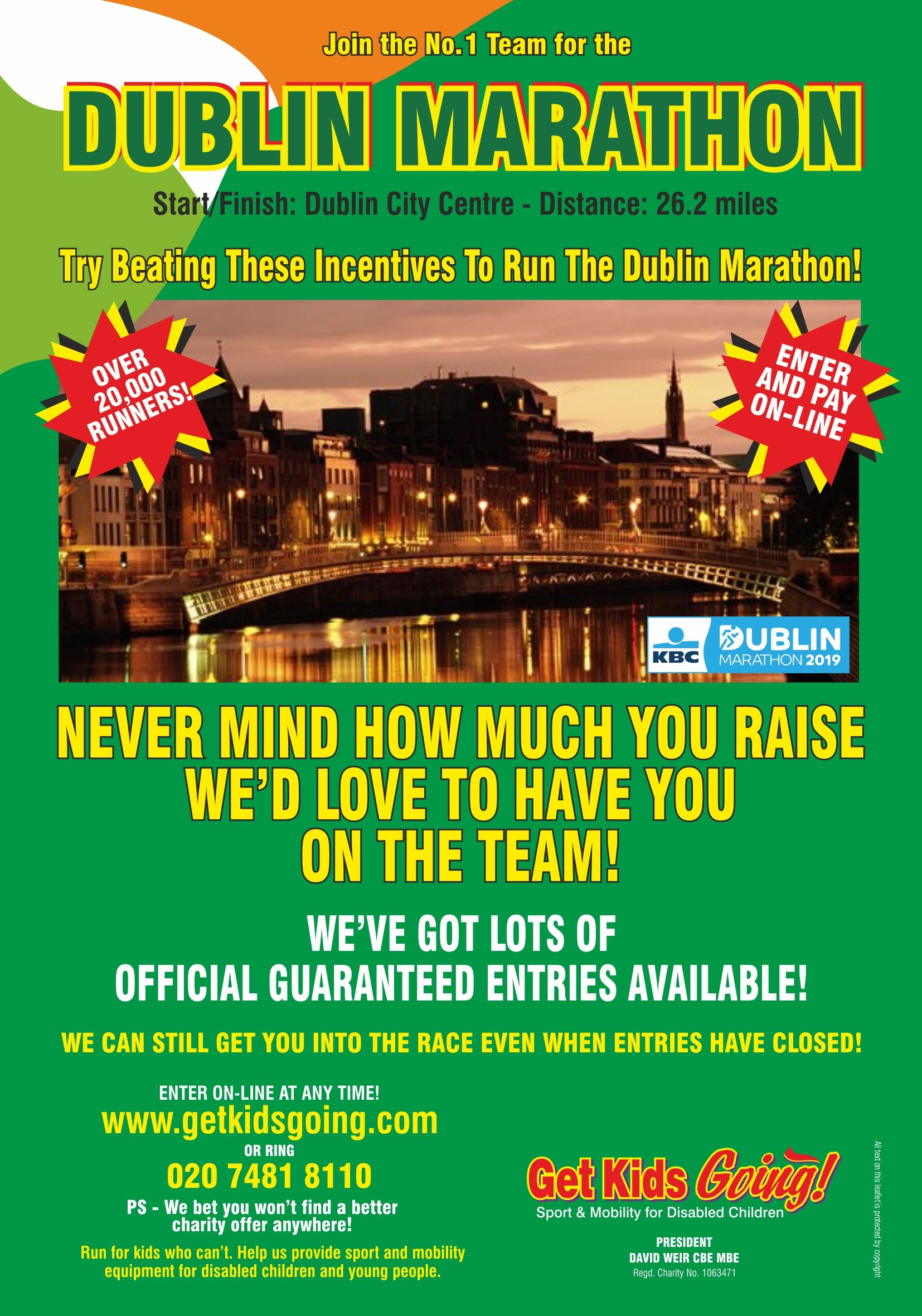 We have many guaranteed entry places available for the Dublin Marathon  2017 just waiting to be filled!  Get Kids Going! is a unique, national charity that gives disabled children and young people the wonderful opportunity of participating in sport. Help us to Turn their Dreams Into Reality.