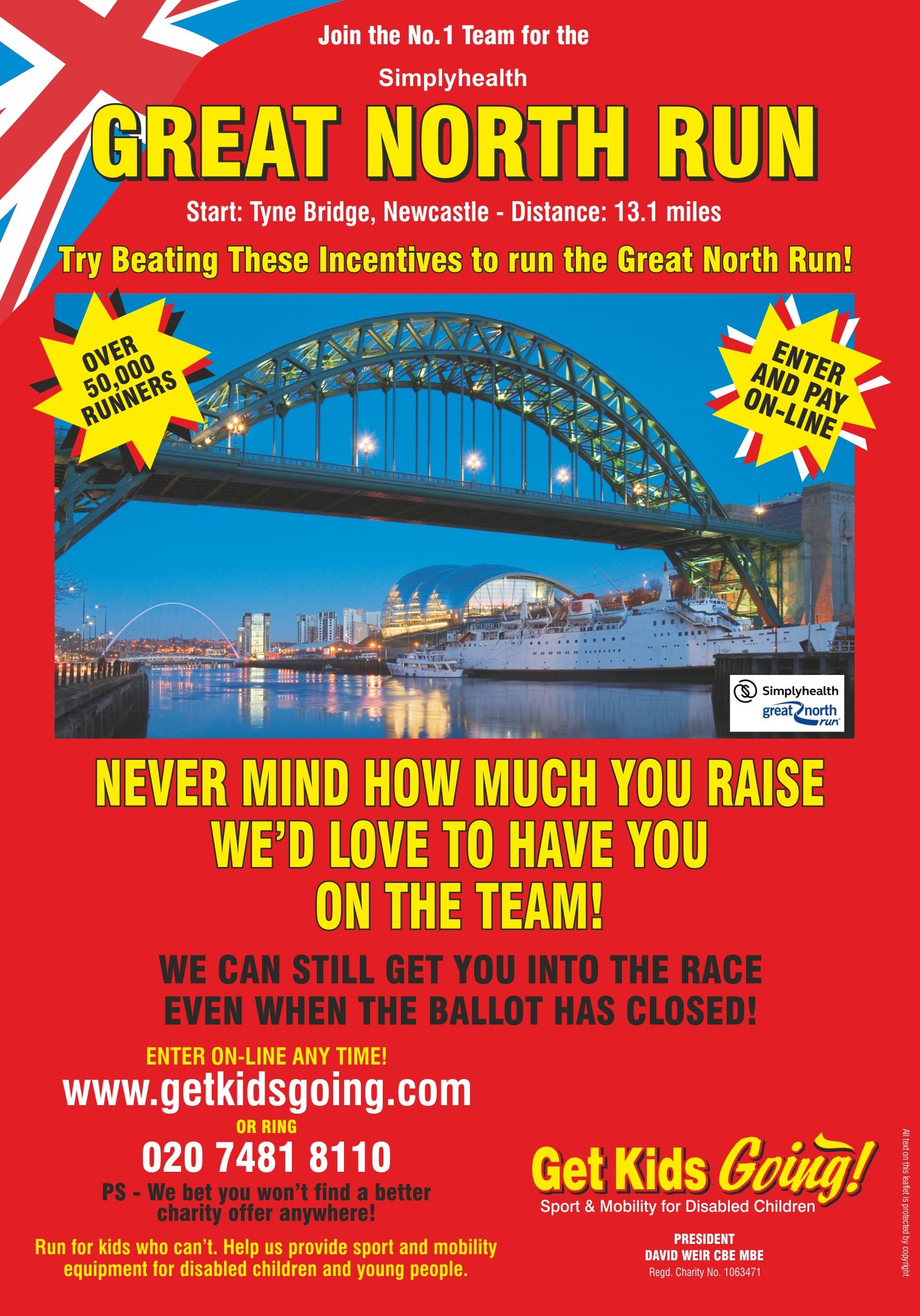 We have hundreds of guaranteed entry places available for the BUPA Great North Run 2017 just waiting to be filled! Get Kids Going! is a unique, national charity that gives disabled children and young people the wonderful opportunity of participating in sport. Help us to Turn their Dreams Into Reality