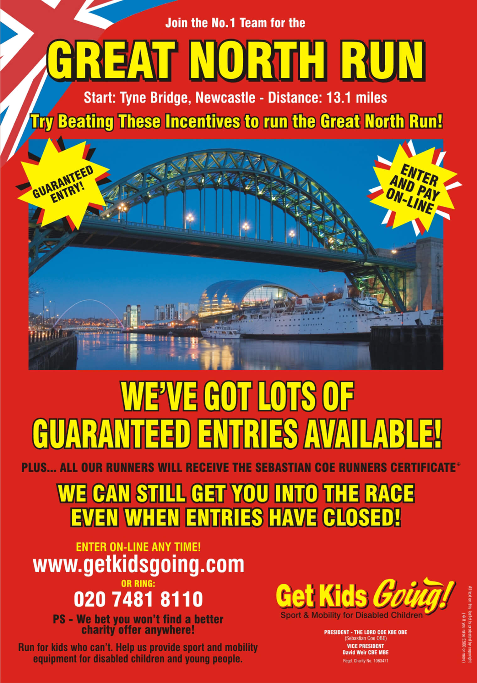 We have hundreds of guaranteed entry places available for the BUPA Great North Run 2011 just waiting to be filled! Get Kids Going! is a unique, national charity that gives disabled children and young people the wonderful opportunity of participating in sport. Help us to Turn their Dreams Into Reality